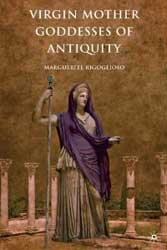 Virgin Mother Goddesses of Antiquity by Dr. Marguerite Rigoglioso cover image & link
